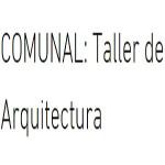 Comunal: Taller de Arquitectura
