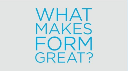What Makes FORM Great?