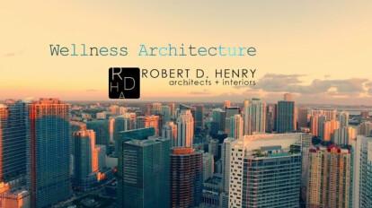 Wellness Architecture. Robert D. Henry architects + interiors